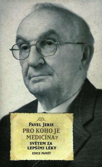 """Kniha MUDr. Pavla Jerieho """"Pro koho je medicína? Světem za lepšími léky""""."""